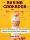 Baking Cookbook for Teenagers: 100 Delicious and Irresistible Recipes. The Essential Guide to Baking for teens. Step by Step Cookbook with Pictures. Cover Image