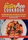 The Lectin Free Cookbook: 2018 Ultimate Quick and Delicious Lectin Free Recipes to Help You Reduce Inflammation, Lose Weight and Prevent Disease Cover Image
