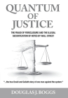 Quantum of Justice: The Fraud of Foreclosure and the Illegal Securitization of Notes By Wall Street Cover Image