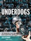 Underdogs: The Philadelphia Eagles' Emotional Road to Super Bowl Victory Cover Image