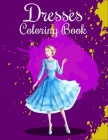Dresses Coloring Book: Fashion Coloring Book For Kids, Girls, Women, And Fashionistas - Great Gift For Fashion Designers And Fashionistas On Cover Image