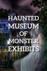 Haunted Museum Of Monster Exhibits: Mysteries Series Cover Image