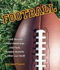 Football: Great Records, Weird Happenings, Odd Facts, Amazing Moments & Other Cool Stuff Cover Image