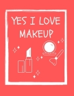 Yes I love Makeup: Coloring Book Great Gift for Make Up Lovers Cover Image