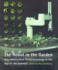 Robot in the Garden: Telerobotics and Telepistemology in the Age of the Internet (Leonardo Book) Cover Image