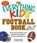 The Everything Kids' Football Book: All-Time Greats, Legendary Teams, and Today's Favorite Players--With Tips on Playing Like a Pro (Everything® Kids) Cover Image