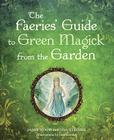 The Faerie's Guide to Green Magick from the Garden Cover Image