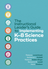 The Instructional Leader's Guide to Implementing K-8 Science Practices Cover Image