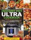 Instant Pot Ultra Cookbook: Healthy Instant Pot Ultra Recipe Book for Beginners and Advanced Users Cover Image