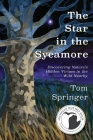 The Star in the Sycamore: Discovering Nature's Hidden Virtues in the Wild Nearby Cover Image