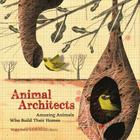 Animal Architects: Amazing Animals Who Build Their Homes Cover Image