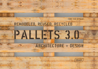 Pallets 3.0. Remodeled, Reused, Recycled: Architecture + Design Cover Image