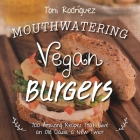 Mouthwatering Vegan Burgers: 100 Amazing Recipes That Give an Old Classic a New Twist Cover Image
