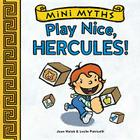 Play Nice, Hercules! (Mini Myths) Cover Image