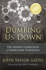 Dumbing Us Down - 25th Anniversary Edition: The Hidden Curriculum of Compulsory Schooling Cover Image