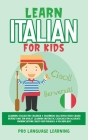 Learn Italian for Kids: Learning Italian for Children & Beginners Has Never Been Easier Before! Have Fun Whilst Learning Fantastic Exercises f Cover Image