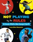 Not Playing by the Rules: 21 Female Athletes Who Changed Sports Cover Image