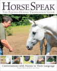 Horse Speak: An Equine-Human Translation Guide: Conversations with Horses in Their Language Cover Image