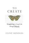 To Create: Imagining the Good Life through Music Cover Image