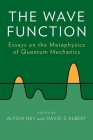 The Wave Function: Essays on the Metaphysics of Quantum Mechanics Cover Image