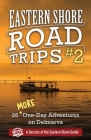 Eastern Shore Road Trips (Vol. 2): 26 More One-Day Adventures on Delmarva Cover Image