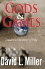 Gods & Games: Toward a Theology of Play Cover Image