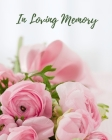 In Loving Memory: Funeral Guest Book, Memorial Guest Book, Registration Book, Condolence Book, Celebration Of Life Remembrance Book, Con Cover Image