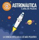 Astronáutica / Space for Smart Kids: La ciencia explicada a los más pequeños / Science Explained to the Little Ones (Futuros genios #1) Cover Image