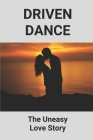 Driven Dance: The Uneasy Love Story: Book Of Love Story Cover Image