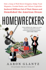 Homewreckers: How a Gang of Wall Street Kingpins, Hedge Fund Magnates, Crooked Banks, and Vulture Capitalists Suckered Millions Out of Their Homes and Demolished the American Dream Cover Image