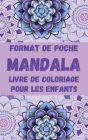 Format de Poche MANDALA Livre de Coloriage pour les Enfants: Mandalas amusants, faciles et relaxants pour garçons, filles et débutants Coloriages pour Cover Image