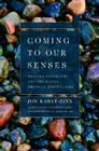Coming to Our Senses: Healing Ourselves and the World Through Mindfulness Cover Image