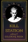 Killstation Adult Coloring Book: Color Out Your Stress with Creative Designs Cover Image