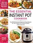 The Essential Instant Pot Cookbook: Top 200 Deliciously Simple and Easy Recipes for Your Instant Pot Pressure Cooker Cover Image