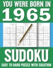 You Were Born In 1965: Sudoku Book: Sudoku Puzzle Book For All Puzzle Fans 80 Large Print Sudoku Puzzle & Solutons Cover Image