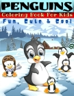 Fun, Cute And Cool - Penguins Coloring Book For Kids: Penguin Coloring Pages. Great Adventure Coloring Book For Toddlers, Kids And Children With Uniqu Cover Image