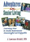 Adventures in Senior Living: Learning How to Make Retirement Meaningful and Enjoyable Cover Image