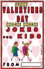 Funny Valentine's Knock Knock JOKES FOR KIDS: 150 Valentine's Day Jokes For Children Cover Image