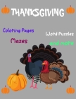 Thanksgiving, coloring Pages, Word Puzzles, Mazes, and more: Thanksgiving Activity Book: Coloring Pages, Word Puzzles, Mazes, and More!-Unique Design Cover Image