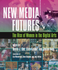New Media Futures: The Rise of Women in the Digital Arts Cover Image