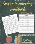 Cursive Handwriting Workbook Sentences: Practice Cursive Writing Sentences, Letters and Notes for Kids and Teens Cover Image