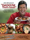 Dadgum That's Good!: Kickbutt Rececipes for Smoking, Grilling, Frying, Boiling and Steaming Cover Image