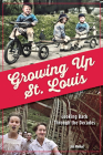 Growing Up St. Louis: Looking Back Through the Decades Cover Image
