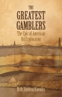 The Greatest Gamblers: The Epic of American Oil Exploration Cover Image