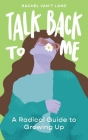 Talk Back to Me: A Radical Guide to Growing Up Cover Image