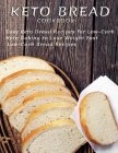Keto Bread Cookbook: Easy Keto Bread Recipes For Low-Carb Keto Baking To Lose Weight Fast Low-Carb Bread Recipes Cover Image