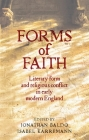 Forms of Faith: Literary Form and Religious Conflict in Early Modern England Cover Image
