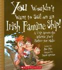 You Wouldn't Want to Sail on an Irish Famine Ship!: A Trip Across the Atlantic You'd Rather Not Make Cover Image