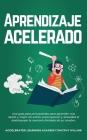 Aprendizaje acelerado: Una guía para principiantes para aprender más rápido y mejor sin estrés, preocupación y ansiedad al desbloquear la mem Cover Image