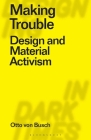 Making Trouble: Design and Material Activism (Designing in Dark Times) Cover Image